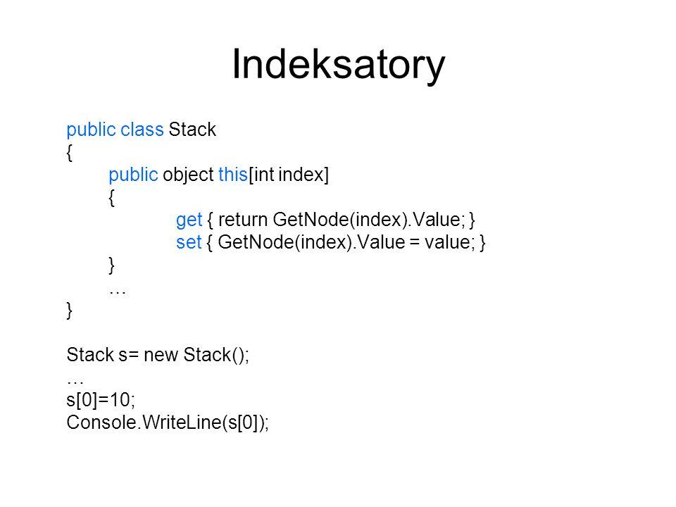 Indeksatory public class Stack { public object this[int index]